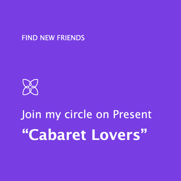 Find fellow guests using my 'Cabaret Lovers' circle on Present, the social network for women.