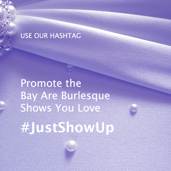 Let us know if you're going to these shows by using the hashtag #JustShowUp to help promote to your local network and keep the cabaret scene alive!